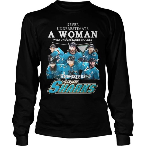 on sale 672c6 18a9a Never Underestimate A Woman Who Understands Hockey And Loves San Jose  Sharks Shirt