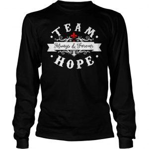 Team always and forever hope shirt Longsleeve Tee Unisex