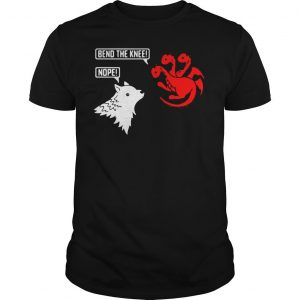 Game of thrones house targaryen bend the knee house stark nope shirt