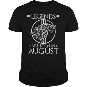 Legends are born in August shirt 2 Shirt