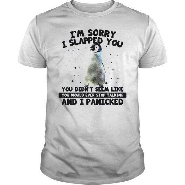 Penguin Im sorry I slapped you you didnt seem like shirt