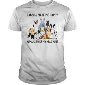 Rabbits make me happy humans make my head hurt shirt Shirt