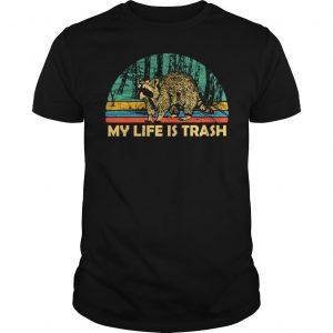 Raccoon my life is trash vintage shirt Shirt