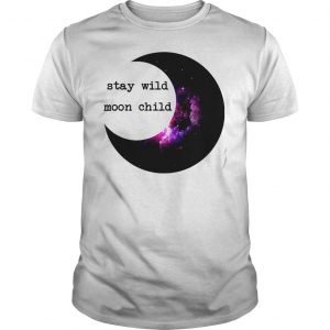 Stay Wild Moon Child Shirt Shirt