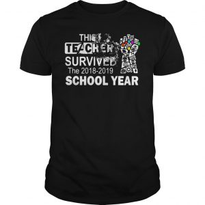 The Infinity Gauntlet Avengers this teacher survived the 2018 2019 school year shirt Shirt