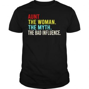 Vintage Aunt The Woman The Myth The Bad Influence Shirt Shirt