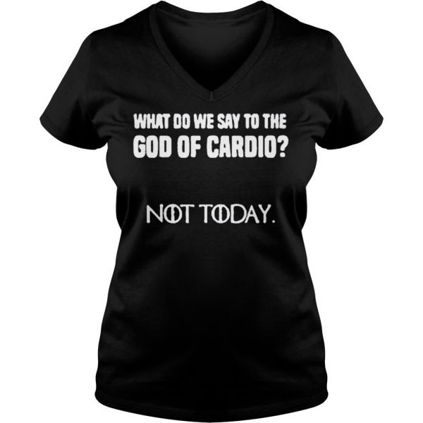 WHAT DO WE SAY TO THE GOD OF CARDIO NOT TODAY SHIRT 2 Ladies V-Neck