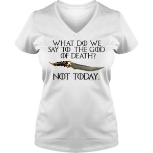 What do we say to the god of death not today Game of Thrones shirt Ladies V-Neck