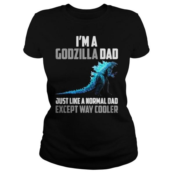 Im a Godzilla dad just like a normal dad except way cooler shirt Classic Ladies Tee