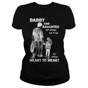 Remarkable Dad and Daughter Not Always Eye to Eye But Always Heart to Heart Shirt Classic Ladies Tee