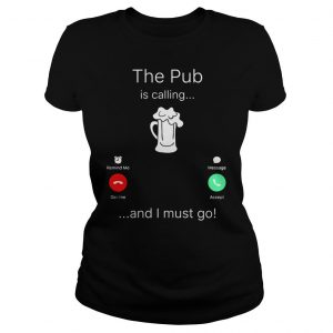The Pub is calling and I must go shirt Classic Ladies Tee