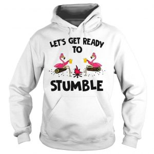Flamingos lets get ready to stumble shirt Hoodie