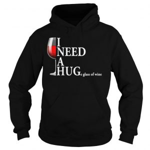 I need a huge glass of wine shirt Hoodie