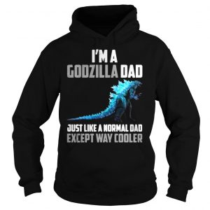 Im a Godzilla dad just like a normal dad except way cooler shirt Hoodie