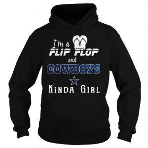 Im a flip flop and Dallas Cowboys kinda girl shirt Hoodie