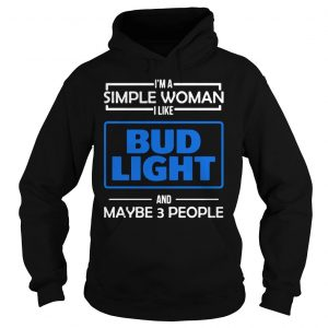 Im the simple woman I like Budlight and maybe 3 people shirt Hoodie