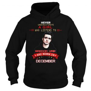 Never underestimate a girl who listens to Bredon Urie are born in December shirt Hoodie