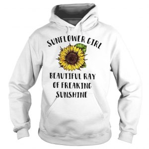 Sunflower girl beautiful ray freaking sunshine shirt Hoodie