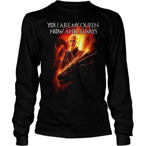 Daenerys targaryen queen now always game thrones ladies tee Longsleeve Tee Unisex