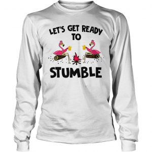 Flamingos lets get ready to stumble shirt Longsleeve Tee Unisex