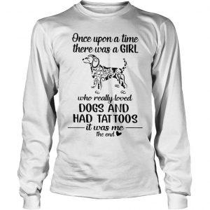 Hippie Dog Once Upon A Time There Was A Girl Really Loved Dogs And Had Tattoos Shirt Longsleeve Tee Unisex