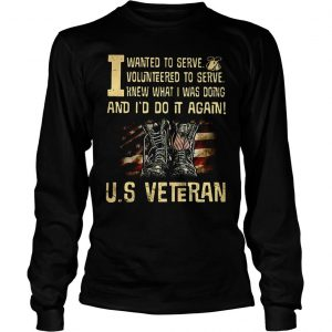 I wanted to serve volunteered to serve US Veteran shirt