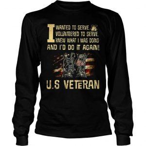 I wanted to serve volunteered to serve US Veteran shirt Longsleeve Tee Unisex
