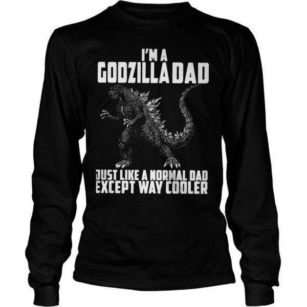 Im a Godzilla Dad just like a normal dad except way cooler shirt Longsleeve Tee Unisex