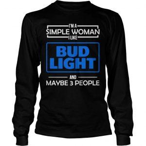 Im the simple woman I like Budlight and maybe 3 people shirt Longsleeve Tee Unisex