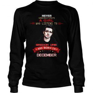 Never underestimate a girl who listens to Bredon Urie are born in December shirt Longsleeve Tee Unisex