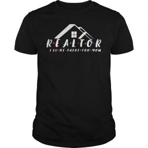 Friend realtor Ill be there for you shirt Shirt