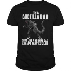 Im a Godzilla Dad just like a normal dad except way cooler shirt