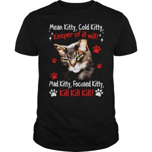 Mean Kitty Cold Kitty Keeper of Ill Will shirt Shirt