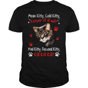 Mean Kitty Cold Kitty Mad Kitty Focused Kitty Kill Kill Kill Shirt Shirt