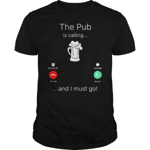 The Pub is calling and I must go shirt