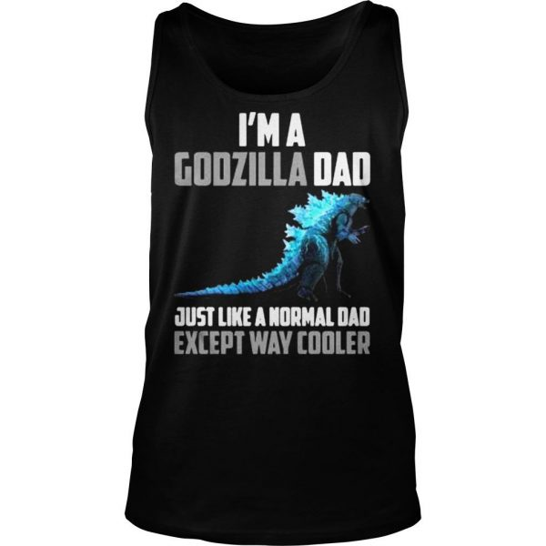 Im a Godzilla dad just like a normal dad except way cooler shirt TankTop