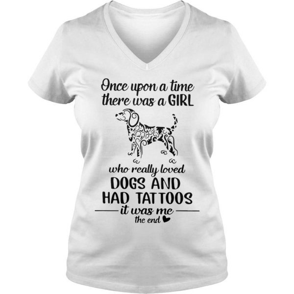 Hippie Dog Once Upon A Time There Was A Girl Really Loved Dogs And Had Tattoos Shirt