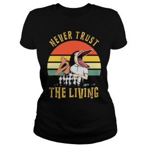 Never trust the living vintage shirt Classic Ladies Tee