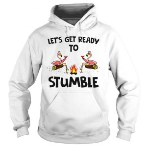 Flamingos wine lets get ready to stumble shirt Hoodie