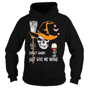 Halloween skull forget candy just give me wine shirt Hoodie