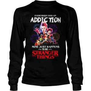 Everybody has an addiction mine just happens to be Stranger Things shirt Longsleeve Tee Unisex