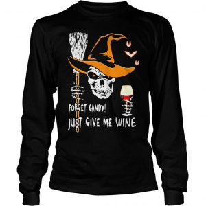 Halloween skull forget candy just give me wine shirt Longsleeve Tee Unisex