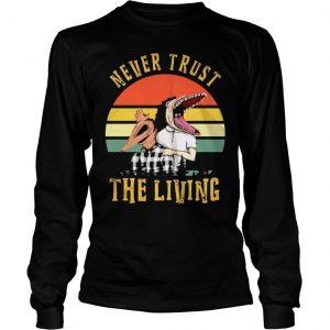 Never trust the living vintage shirt Longsleeve Tee Unisex