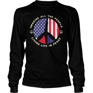 PEACE SIGN IMAGINE ALL THE PEOPLE LIVING LIFE IN PEACE SHIRT Longsleeve Tee Unisex