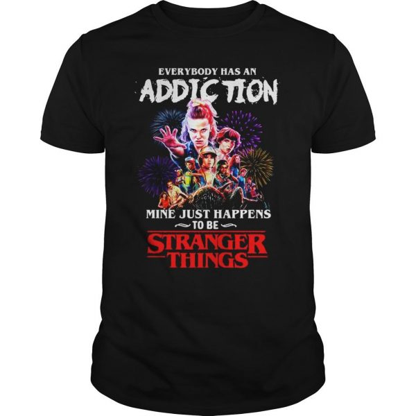 Everybody has an addiction mine just happens to be Stranger Things shirt