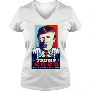 TRUMP 2020 FUCK YOUR FEELING T SHIRT Ladies V-Neck