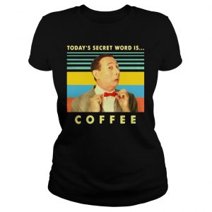 Peewee Herman Todays secret word is coffee vintage shirt Classic Ladies Tee