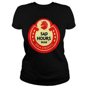 Sad hours dear Dika strong shirt Classic Ladies Tee