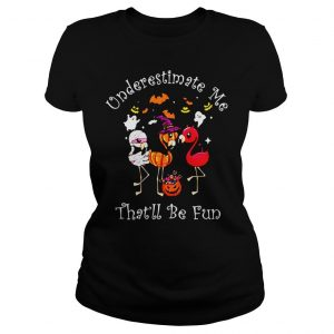 Underestimate me thatll be fun shirt Classic Ladies Tee