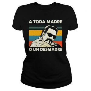 Vintage A Toda Madre O Un Desmadre Shirt Classic Ladies Tee